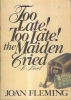 Too late! Too late! the maiden cried